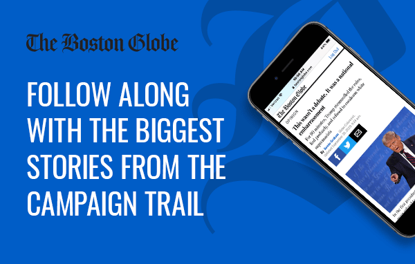 The Boston Globe. Follow along with the biggest stories from the campaign trail.